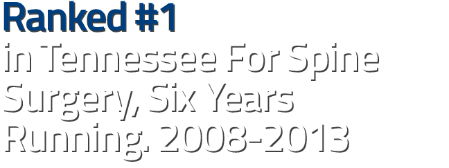Ranked #1 in Tennessee for Spine Surgery, Six Years Running