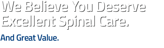 We Believe You Deserve Excellent Spinal Care